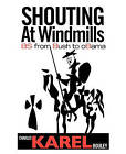 Shouting at Windmills: Bs from Bush to Obama by Charles Karel Bouley II (Paperback / softback, 2011)