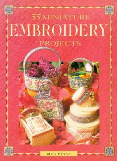 55 Embroidery Projects in Miniature (A David & Charles Craft Paperback) By Meg