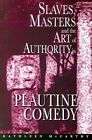 Slaves, Masters, and the Art of Authority in Plautine Comedy by Kathleen McCarthy (Paperback, 2004)