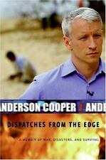 Dispatches from the Edge : A Memoir of War, Disasters, and Survival by Anderson Cooper (2006, Hardcover)