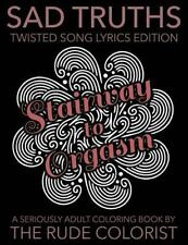Seriously Adult Coloring Bks.: Sad Truths - Twisted Song Lyrics Edition :...