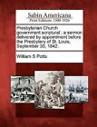 Presbyterian Church Government Scriptural: A Sermon Delivered by Appointment Before the Presbytery of St. Louis, September 30, 1842. by William S Potts (Paperback / softback, 2012)