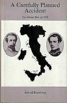 Carefully Planned Accident : The Italian War of 1859 Hardcover Arnold Blumberg