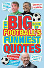 The Big Book of Football's Funniest Quotes by Iain Spragg (Paperback, 2011)
