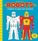Robots to Make and Decorate: 6 Cardboard Model Robots by Roberto Stelzer (Board book, 2016)