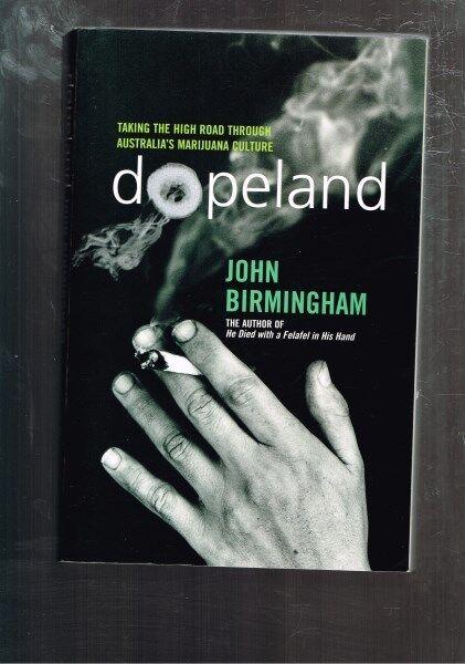 Dopeland: Taking High Road Through Australia's Marijuana Culture John Birmingham