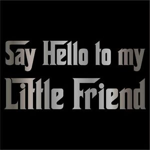 Say-Hello-to-my-Little-Friend-Decal-Sticker-Choose-Size-amp-Color-Scarface