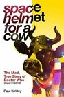 Space Helmet for a Cow: The Mad, True Story of Doctor Who (1963-1989) by Paul Kirkley (Paperback / softback, 2015)