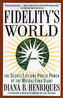 Fidelity's World: The Secret Life and Public Power of the Mutual Fund Giant by Diana B. Henriques (Paperback, 1997)