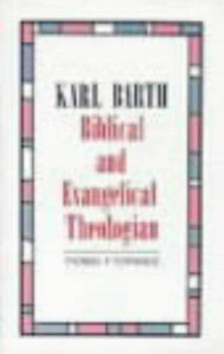 Karl Barth Biblical and Evangelical Theologian, Torrance, Thomas Forsyth, Good B
