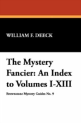 Brownstone Mystery Guides: The Mystery Fancier : An Index to Volumes I-XIII,...