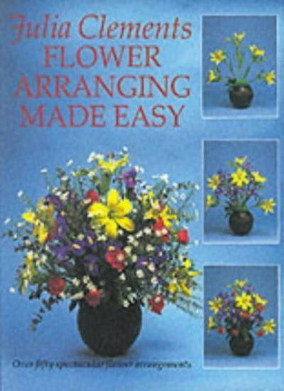Flower Arranging Made Easy,Julia Clements