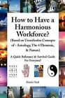 How to Have a Harmonious Workforce? (Based on Unorthodox Concepts of - Astrology, the 4 Elements, & Nature)  : A Quick Reference & Survival Guide for Everyone! by Kristie Noel (Paperback / softback, 2011)