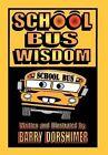 School Bus Wisdom 9781468538717 by Barry Dorshimer Hardcover