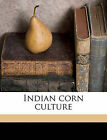 Indian Corn Culture by Charles S 1860 Plumb (Paperback / softback, 2010)