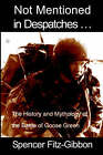 Not Mentioned in Despatches: The History and Mythology of the Battle of Goose Green by Spencer Fitz-Gibbon (Paperback, 2001)