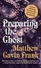Preparing the Ghost : An Essay Concerning the Giant Squid and Its First Photographer by Matthew Gavin Frank (2014, Hardcover)
