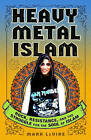 Heavy Metal Islam: Rock, Resistance, and the Struggle for the Soul of Islam by Mark Levine (Paperback, 2008)