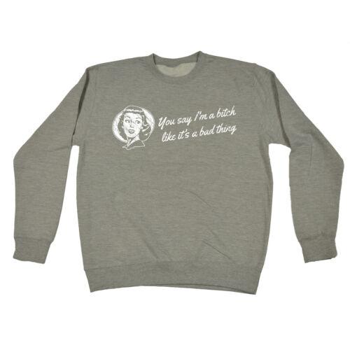 Vous dites Im un Bitch comme Sweat-shirt Anniversaire Cadeau Mode Sarcastique Sassy drôle