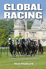 Global Racing: The Complete Guide to the Greatest Foreign Racecourses by Alan Shuback (Hardback, 2008)