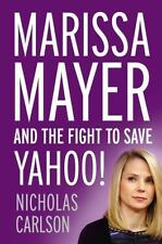 NEW - Marissa Mayer and the Fight to Save Yahoo! by Carlson, Nicholas