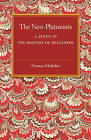 The Neo-Platonists: A Study in the History of Hellenism by Thomas Whittaker (Paperback, 2016)