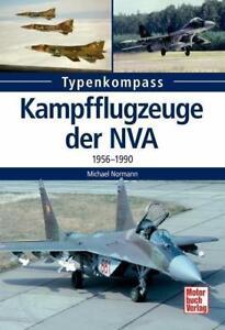 Normann: KAMPFFLUGZEUGE der NVA 1956-1990 - MiG-15/21/29 Typenkompass NEU
