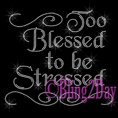 Too Blessed to be Stressed Rhinestone Iron on Transfer Hot Fix Bling Clear
