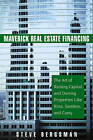 Maverick Real Estate Financing: The Art of Raising Capital and Owning Properties Like Ross, Sanders and Carey by Steve Bergsman (Hardback, 2006)