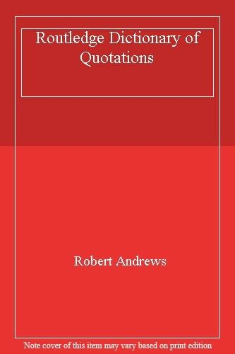 Routledge Dictionary of Quotations By Robert Andrews