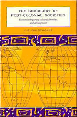 1 of 1 - THE SOCIOLOGY OF POST-COLONIAL SOCIETIES - J.E. Goldthorpe