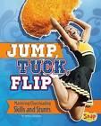 Jump, Tuck, Flip: Mastering Cheerleading Skills and Stunts by Rebecca Rissman (Hardback, 2015)