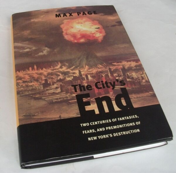 Max Page: THE CITY'S END: TWO CENTURIES OF FANTASIES, FEARS, AND PREMONITIONS OF