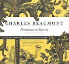 Perchance to Dream: Selected Stories by Charles Beaumont (CD-Audio, 2016)