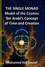 The Single Monad Model of the Cosmos: Ibn Arabi's Concept of Time and Creation by Mohamed Haj Yousef (Paperback / softback, 2014)