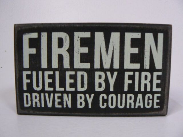 Primitives by Kathy Firemen Fueld by Fire Driven by Courage Wood Box Sign P27187