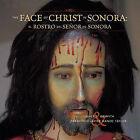 The Face of Christ in Sonora/El Rostro del Senor En Sonora by James S Griffith, Francisco Javier Manzo Taylor (Hardback, 2008)