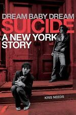 Dream Baby Dream : Suicide: a New York Story by Kris Needs (2017, Paperback)