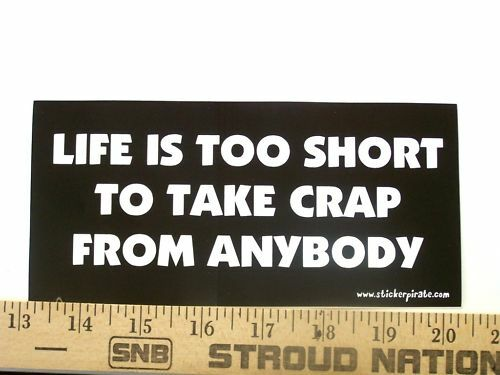 Life is too Short to Take Crap Bumper Sticker Decal