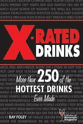 X-Rated Drinks: More Than 250 of the Hottest Drinks Ever Made (Bartending Magazi