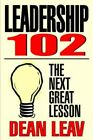 Leadership 102 The Next Great Lesson 9780595674787 by Dean Leav Hardback