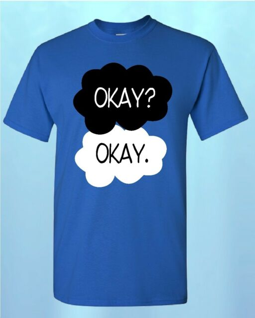 Okay? Okay. *T-SHIRT* The Fault in Our Stars shirt