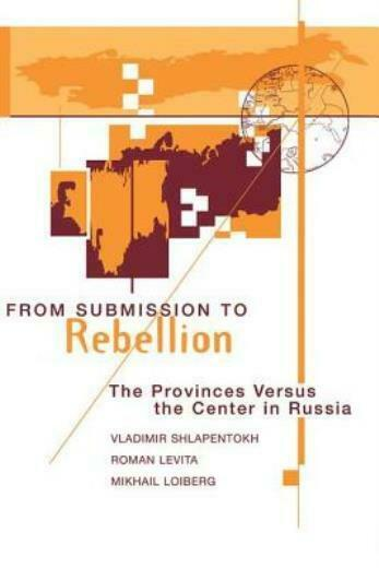 From Submission To Rebellion: The Provinces Versus The Center In Russia