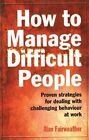How to Manage Difficult People by Alan Fairweather (Paperback, 2011)