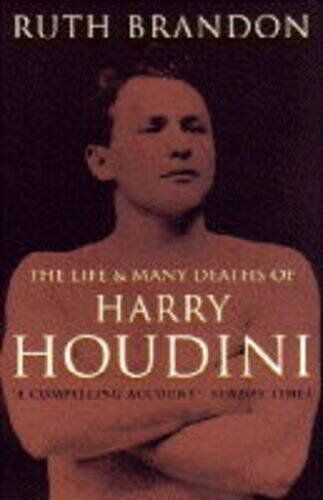 The Life and Many Deaths of Harry Houdini By Ruth Brandon. 9780749318826
