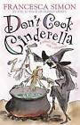 Don't Cook Cinderella: A School Story with a Difference by Francesca Simon (Paperback, 2005)