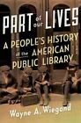 Part of Our Lives: A People's History of the American Public Library by Wayne A. Wiegand (Hardback, 2015)