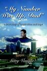 My Number Was up Dad by Gary Vaught 9781425937850 Hardback 2006