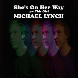 MICHAEL-LYNCH-Shes-On-Her-Way-UK-vinyl-7-NEW-300-copies-only-power-pop
