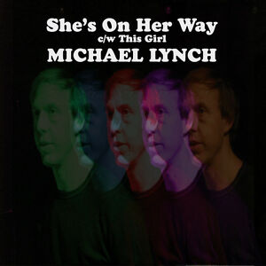 MICHAEL-LYNCH-She-039-s-On-Her-Way-UK-vinyl-7-034-NEW-300-copies-only-power-pop